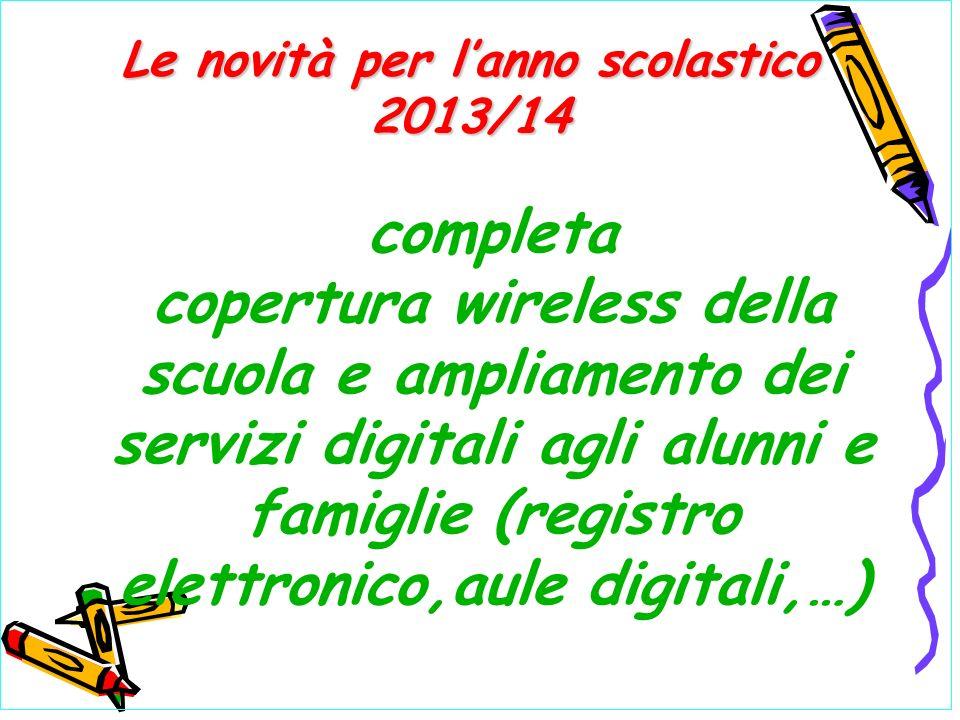 completa copertura wireless della scuola e ampliamento dei servizi digitali agli alunni e famiglie (registro elettronico,aule digitali,…) Le novità per lanno scolastico 2013/14