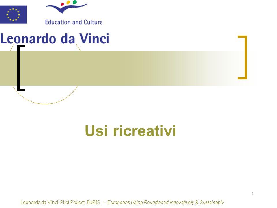 1 Usi ricreativi Leonardo da Vinci Pilot Project, EURIS – Europeans Using Roundwood Innovatively & Sustainably