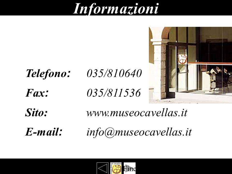 Informazioni bbbbbbbbbb Fine Telefono : 035/810640 Fax : 035/811536 Sito: www.museocavellas.it E-mail : info@museocavellas.it