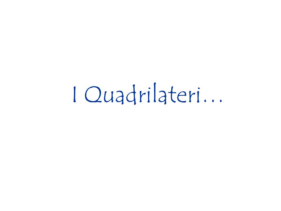 I Quadrilateri…