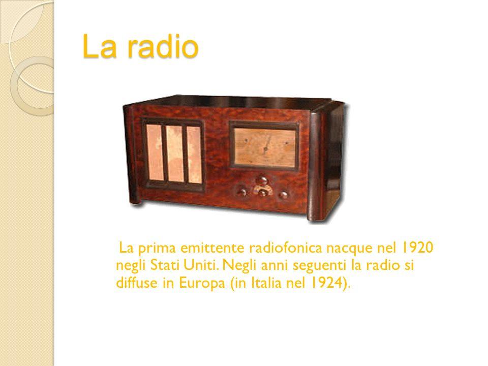 La radio La prima emittente radiofonica nacque nel 1920 negli Stati Uniti. Negli anni seguenti la radio si diffuse in Europa (in Italia nel 1924).