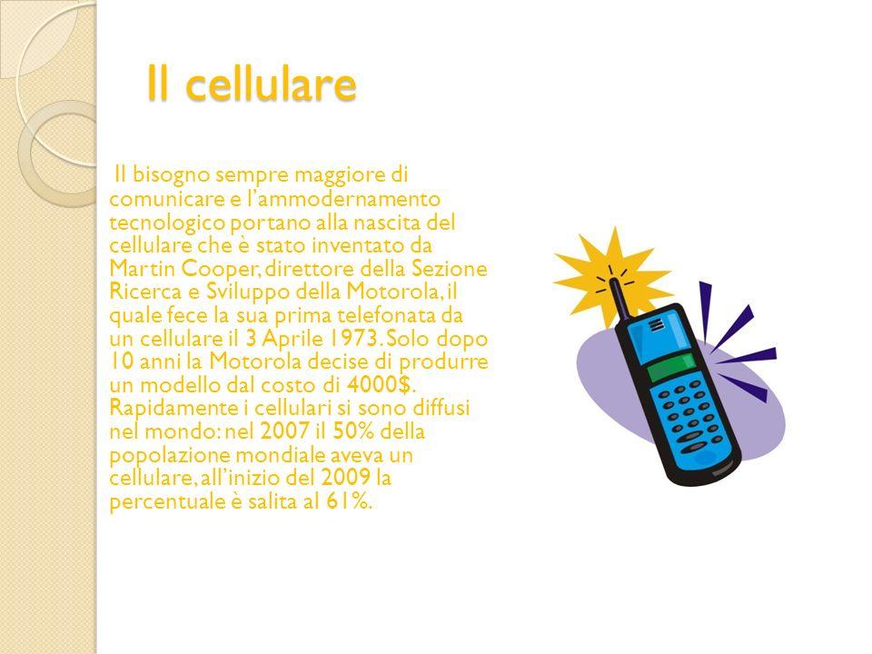 Il cellulare Il bisogno sempre maggiore di comunicare e lammodernamento tecnologico portano alla nascita del cellulare che è stato inventato da Martin