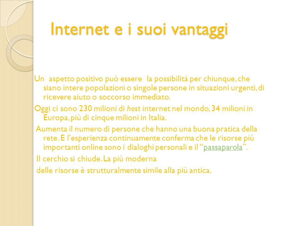 Internet e i suoi vantaggi Un aspetto positivo può essere la possibilità per chiunque, che siano intere popolazioni o singole persone in situazioni ur