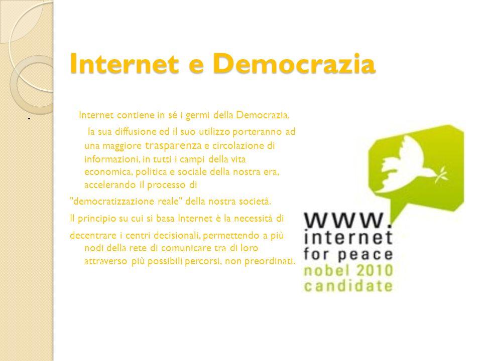 . Internet e Democrazia Internet contiene in sé i germi della Democrazia, la sua diffusione ed il suo utilizzo porteranno ad una maggiore trasparenza