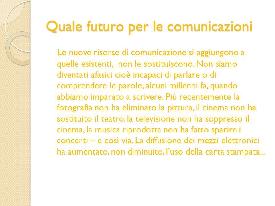 Quale futuro per le comunicazioni Le nuove risorse di comunicazione si aggiungono a quelle esistenti, non le sostituiscono. Non siamo diventati afasic