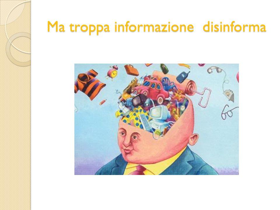 Ma troppa informazione disinforma