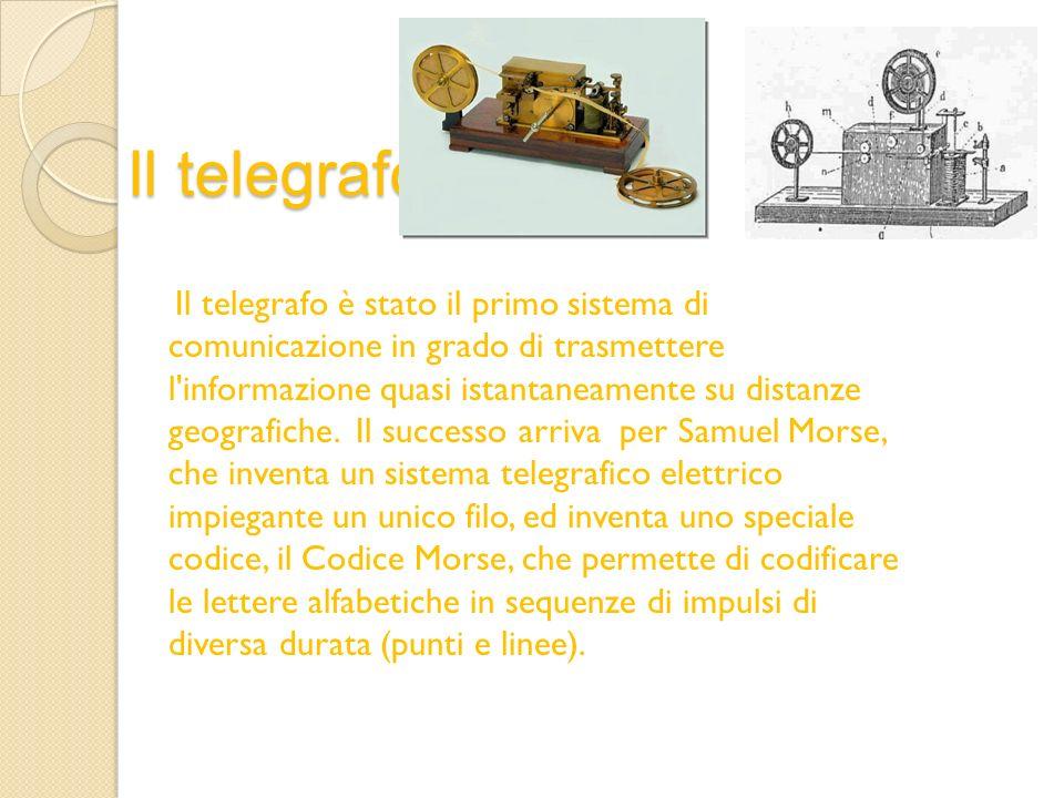 Il telegrafo Il telegrafo è stato il primo sistema di comunicazione in grado di trasmettere l'informazione quasi istantaneamente su distanze geografic