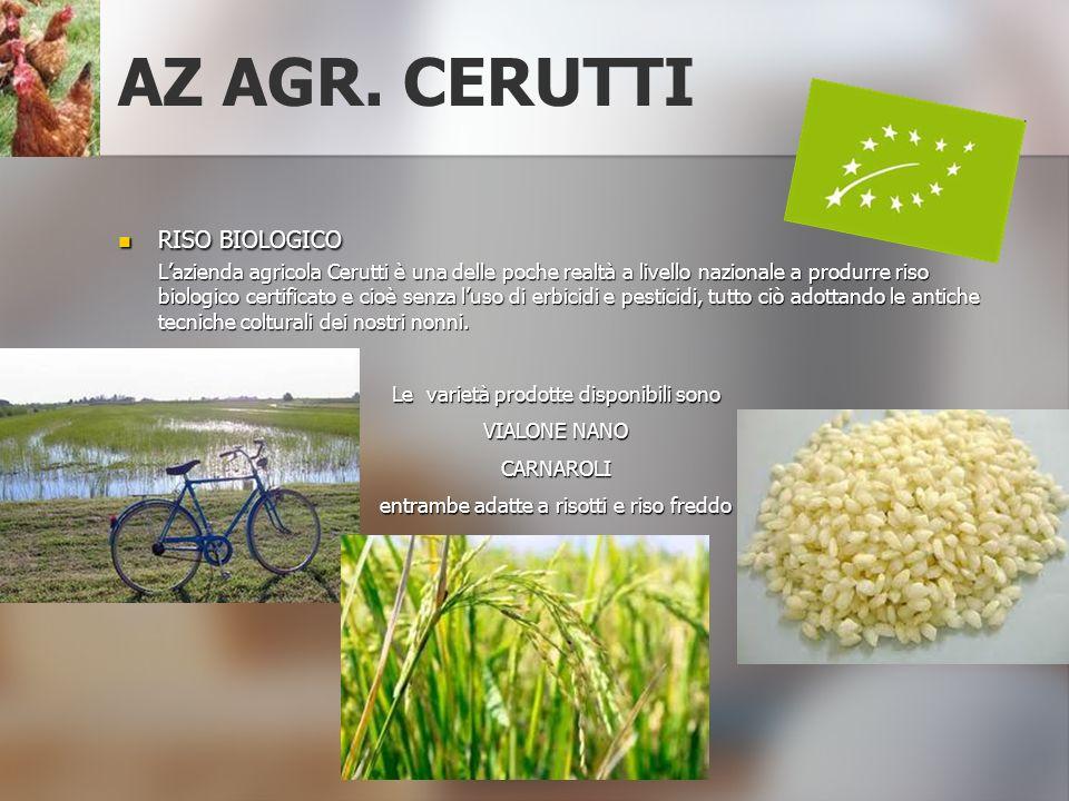 AZ AGR. CERUTTI RISO BIOLOGICO Lazienda agricola Cerutti è una delle poche realtà a livello nazionale a produrre riso biologico certificato e cioè sen