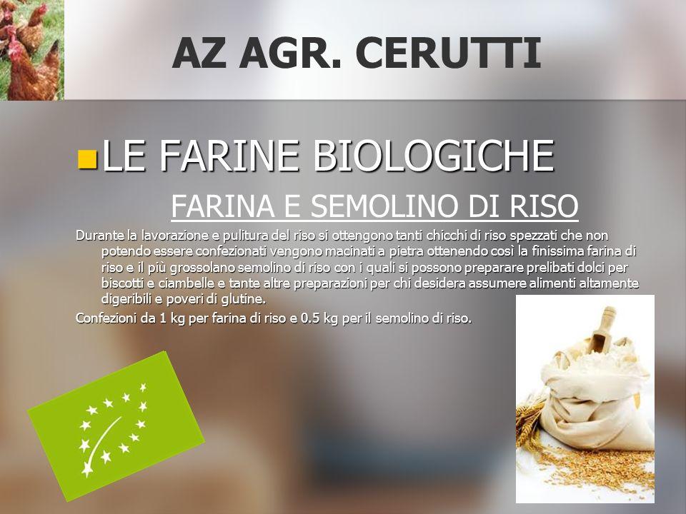 AZ AGR. CERUTTI LE FARINE BIOLOGICHE LE FARINE BIOLOGICHE FARINA E SEMOLINO DI RISO Durante la lavorazione e pulitura del riso si ottengono tanti chic