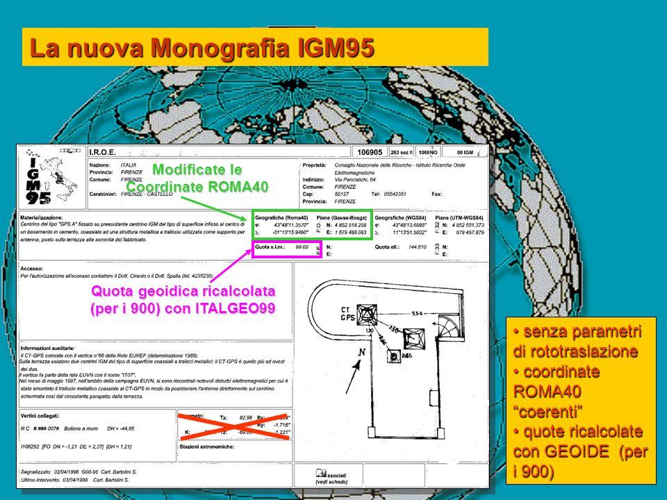 La nuova Monografia IGM95 Modificate le Coordinate ROMA40 Quota geoidica ricalcolata (per i 900) con ITALGEO99 senza parametri di rototraslazione senz