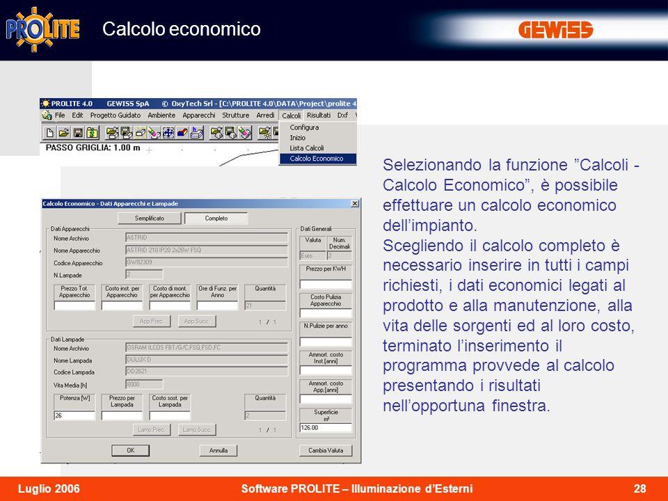 28Software PROLITE – Illuminazione dEsterniLuglio 2006 Selezionando la funzione Calcoli - Calcolo Economico, è possibile effettuare un calcolo economico dellimpianto.
