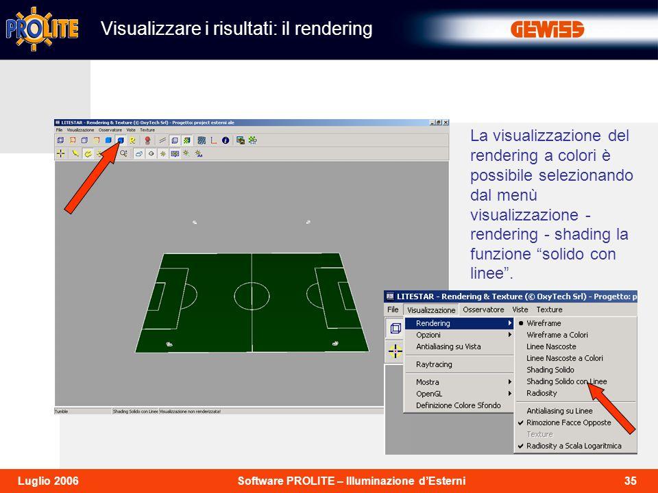 35Software PROLITE – Illuminazione dEsterniLuglio 2006 La visualizzazione del rendering a colori è possibile selezionando dal menù visualizzazione - rendering - shading la funzione solido con linee.