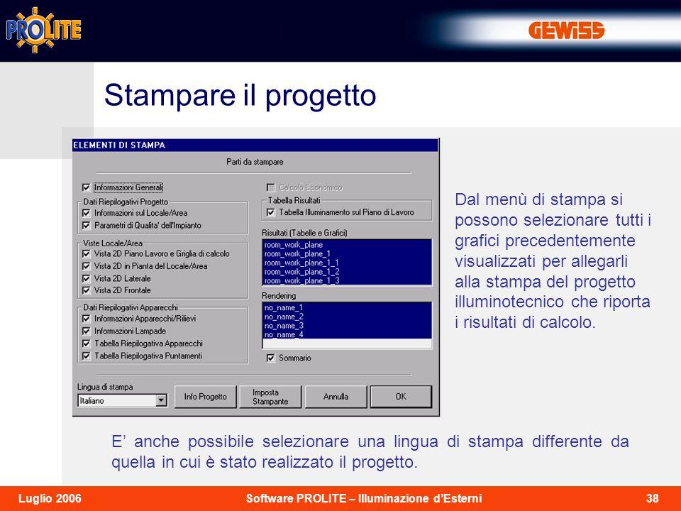 38Software PROLITE – Illuminazione dEsterniLuglio 2006 Dal menù di stampa si possono selezionare tutti i grafici precedentemente visualizzati per allegarli alla stampa del progetto illuminotecnico che riporta i risultati di calcolo.