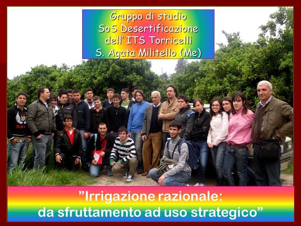 ITIS E Torricelli Gruppo 2 Gruppo di studio SoS Desertificazione dell ITS Torricelli S. Agata Militello (Me) Irrigazione razionale: da sfruttamento ad