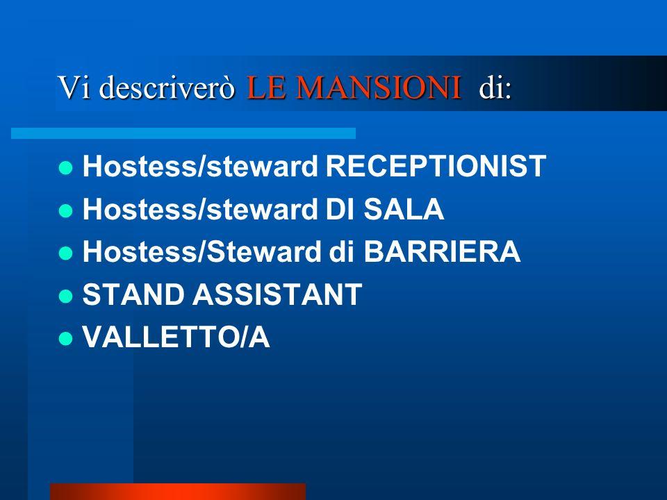 Vi descriverò LE MANSIONI di: Hostess/steward RECEPTIONIST Hostess/steward DI SALA Hostess/Steward di BARRIERA STAND ASSISTANT VALLETTO/A