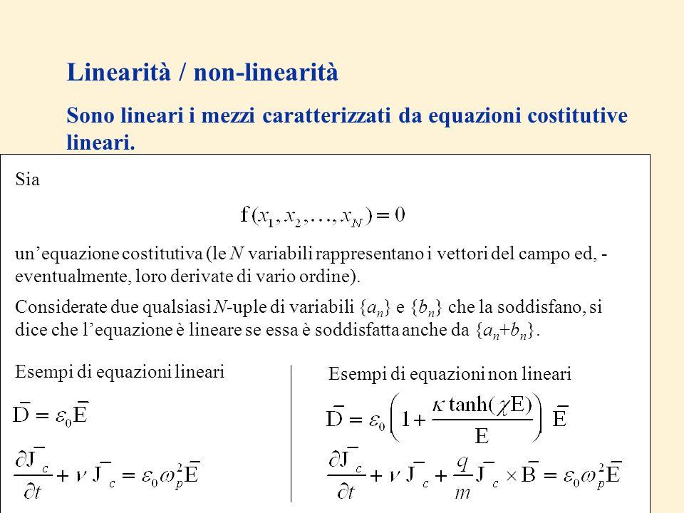 Linearità / non-linearità Sono lineari i mezzi caratterizzati da equazioni costitutive lineari. Se il campo elettromagnetico è sufficientemente debole
