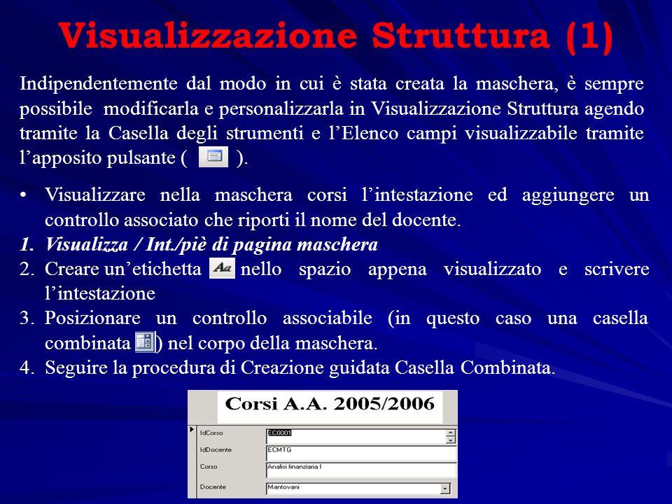 Visualizzazione Struttura (2) Creare una maschera borsa di studio, inserendo un controllo Gruppo di opzioni relativo allassegnazione (0 non assegnata, 1 assegnata, da inserire nella tabella).
