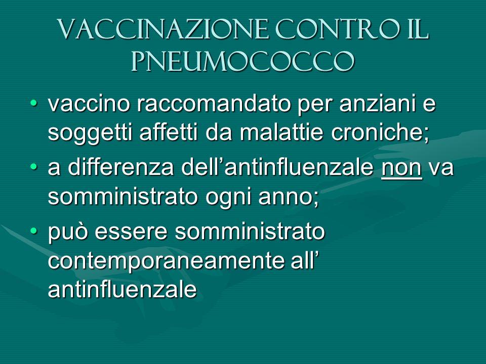 Vaccinazione contro il pneumococco vaccino raccomandato per anziani e soggetti affetti da malattie croniche;vaccino raccomandato per anziani e soggetti affetti da malattie croniche; a differenza dellantinfluenzale non va somministrato ogni anno;a differenza dellantinfluenzale non va somministrato ogni anno; può essere somministrato contemporaneamente all antinfluenzalepuò essere somministrato contemporaneamente all antinfluenzale