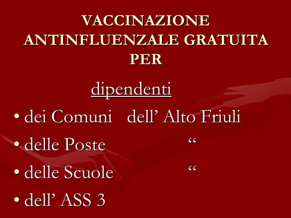 VACCINAZIONE ANTINFLUENZALE GRATUITA PER dipendenti dipendenti dei Comuni dell Alto Friulidei Comuni dell Alto Friuli delle Postedelle Poste delle Scuoledelle Scuole dell ASS 3dell ASS 3
