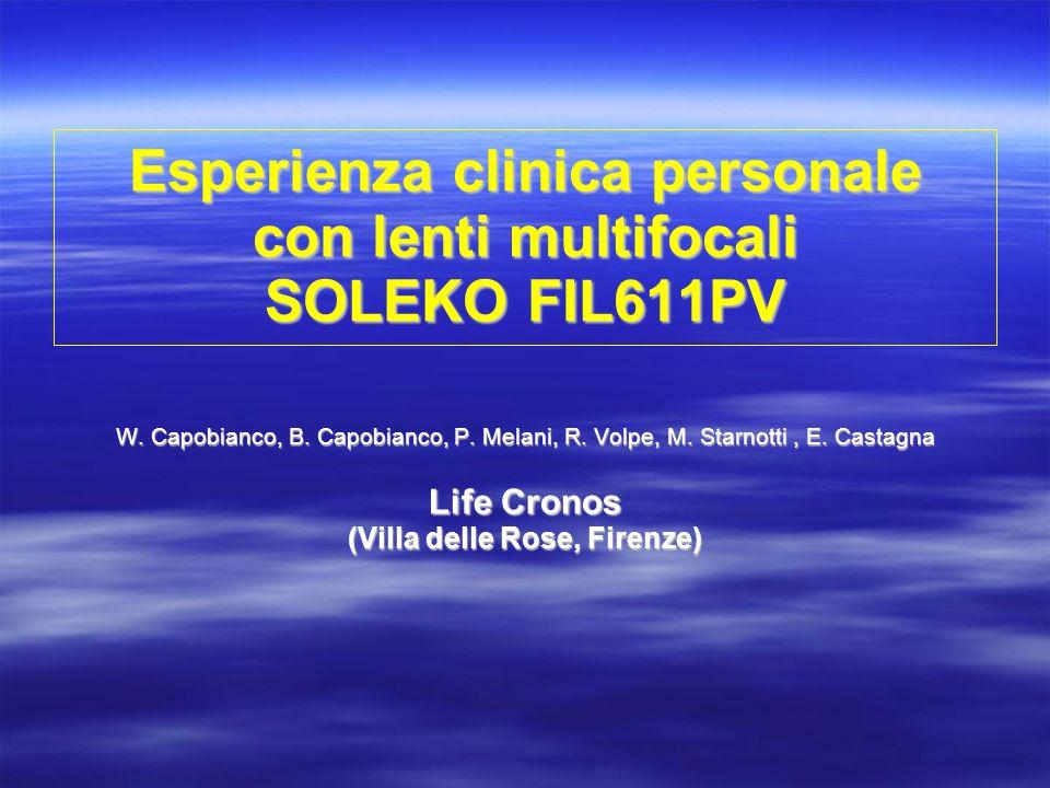Esperienza clinica personale con lenti multifocali SOLEKO FIL611PV W. Capobianco, B. Capobianco, P. Melani, R. Volpe, M. Starnotti, E. Castagna Life C