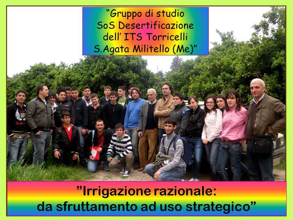 ITIS E Torricelli Gruppo 2 Gruppo di studio SoS Desertificazione dell ITS Torricelli S.Agata Militello (Me) Irrigazione razionale: da sfruttamento ad