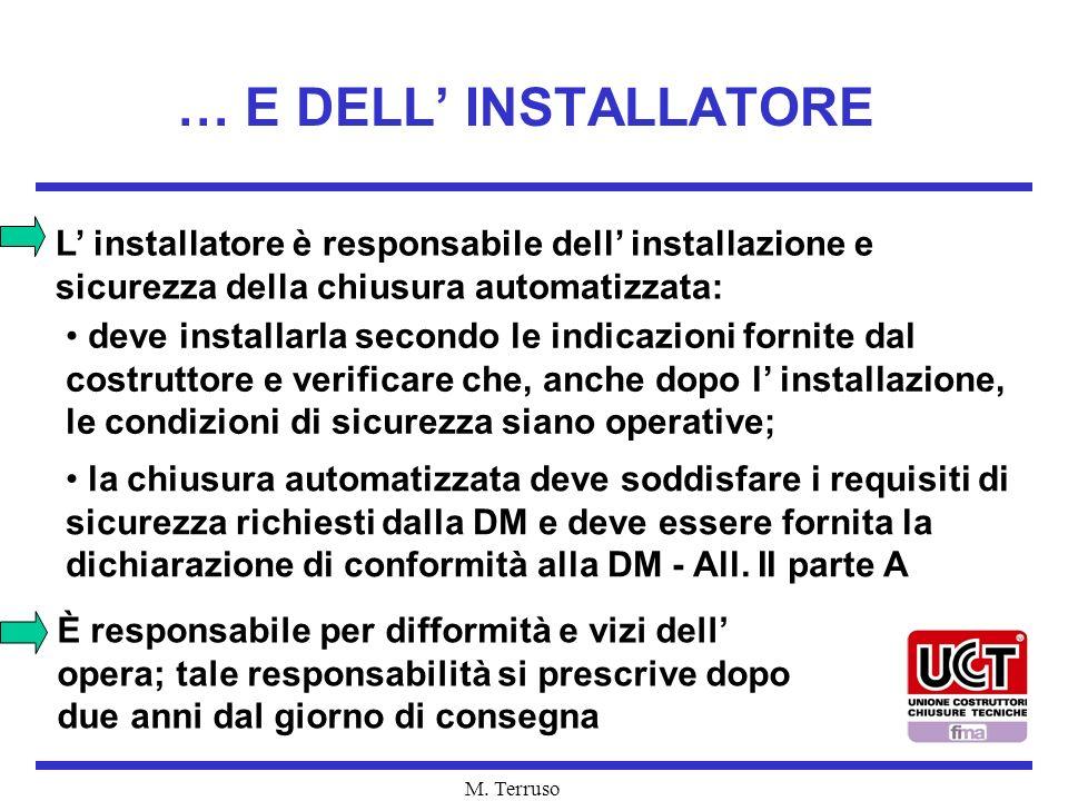 M. Terruso … E DELL INSTALLATORE L installatore è responsabile dell installazione e sicurezza della chiusura automatizzata: la chiusura automatizzata