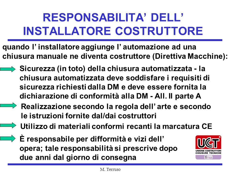 M. Terruso RESPONSABILITA DELL INSTALLATORE COSTRUTTORE Sicurezza (in toto) della chiusura automatizzata - la chiusura automatizzata deve soddisfare i