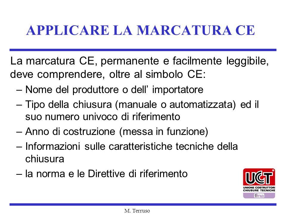 M. Terruso APPLICARE LA MARCATURA CE La marcatura CE, permanente e facilmente leggibile, deve comprendere, oltre al simbolo CE: –Nome del produttore o