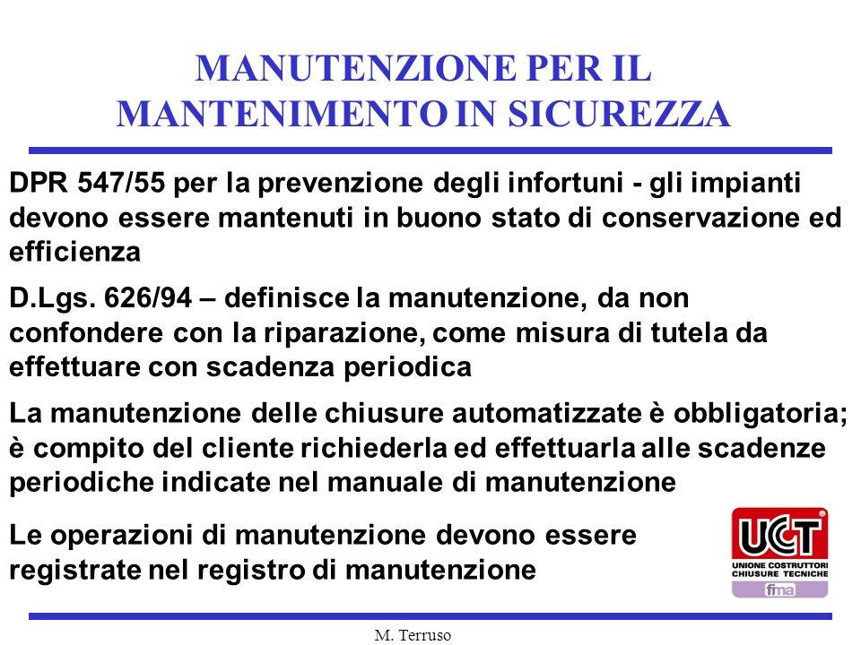M. Terruso MANUTENZIONE PER IL MANTENIMENTO IN SICUREZZA DPR 547/55 per la prevenzione degli infortuni - gli impianti devono essere mantenuti in buono