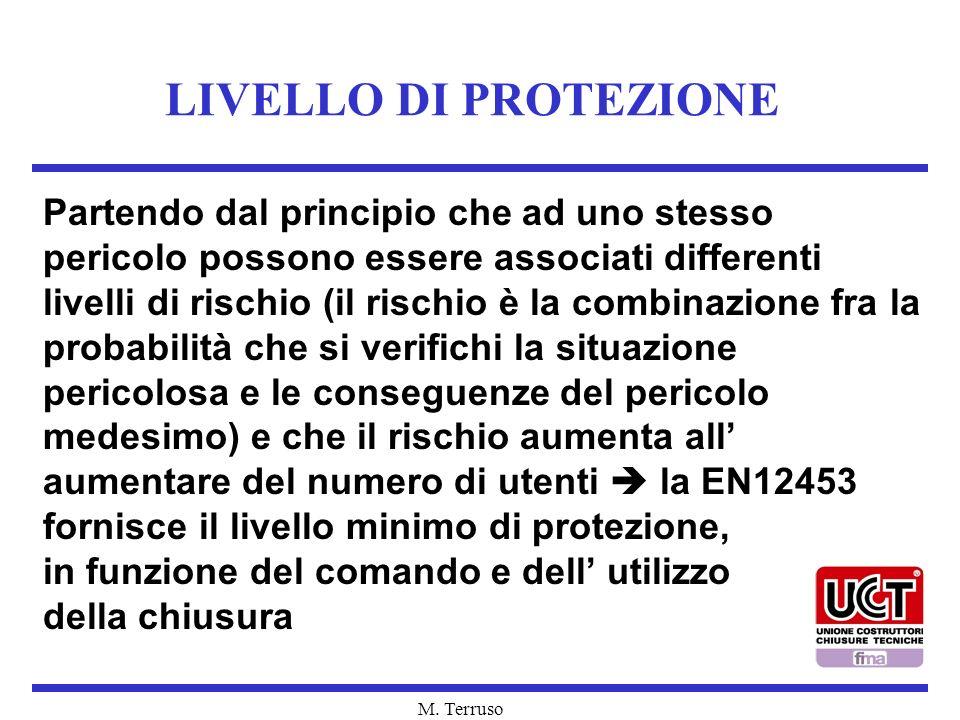 M. Terruso LIVELLO DI PROTEZIONE Partendo dal principio che ad uno stesso pericolo possono essere associati differenti livelli di rischio (il rischio