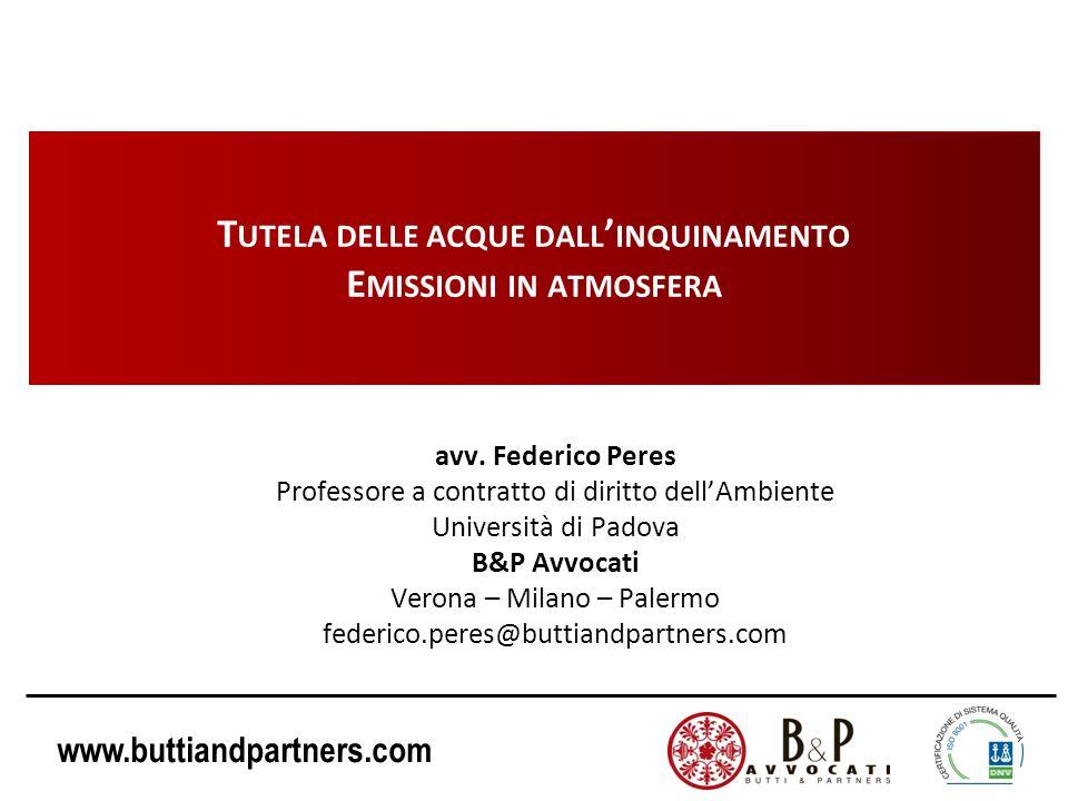 www.buttiandpartners.com T UTELA DELLE ACQUE DALL INQUINAMENTO E MISSIONI IN ATMOSFERA avv. Federico Peres Professore a contratto di diritto dellAmbie