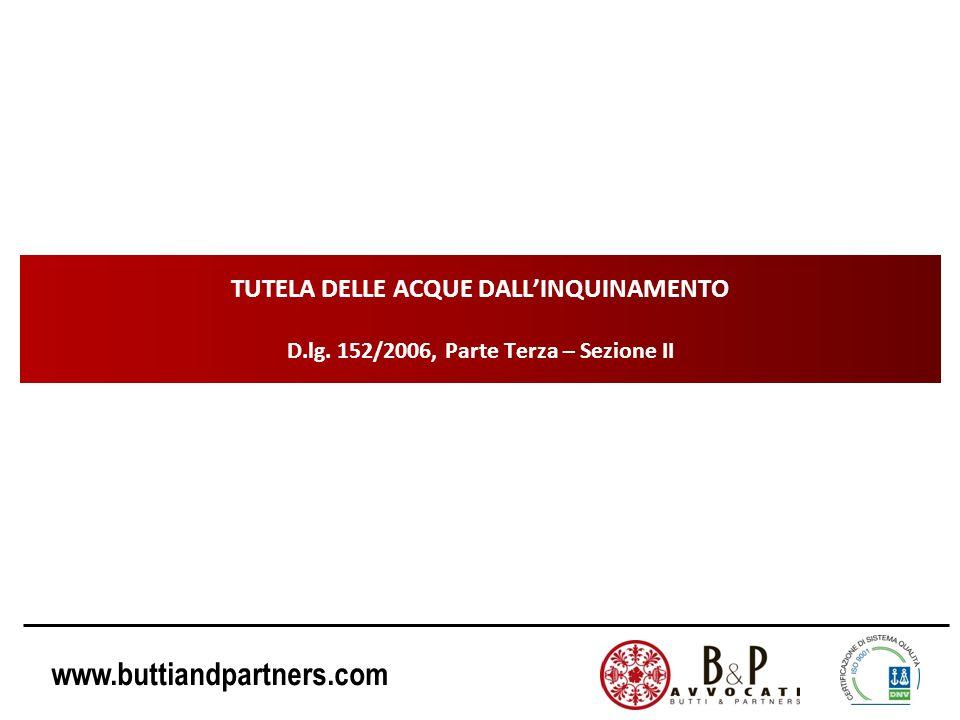 www.buttiandpartners.com TUTELA DELLE ACQUE DALLINQUINAMENTO D.lg. 152/2006, Parte Terza – Sezione II