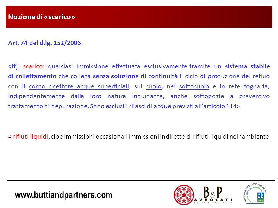 www.buttiandpartners.com Nozione di «scarico» Art. 74 del d.lg. 152/2006 «ff) scarico: qualsiasi immissione effettuata esclusivamente tramite un siste