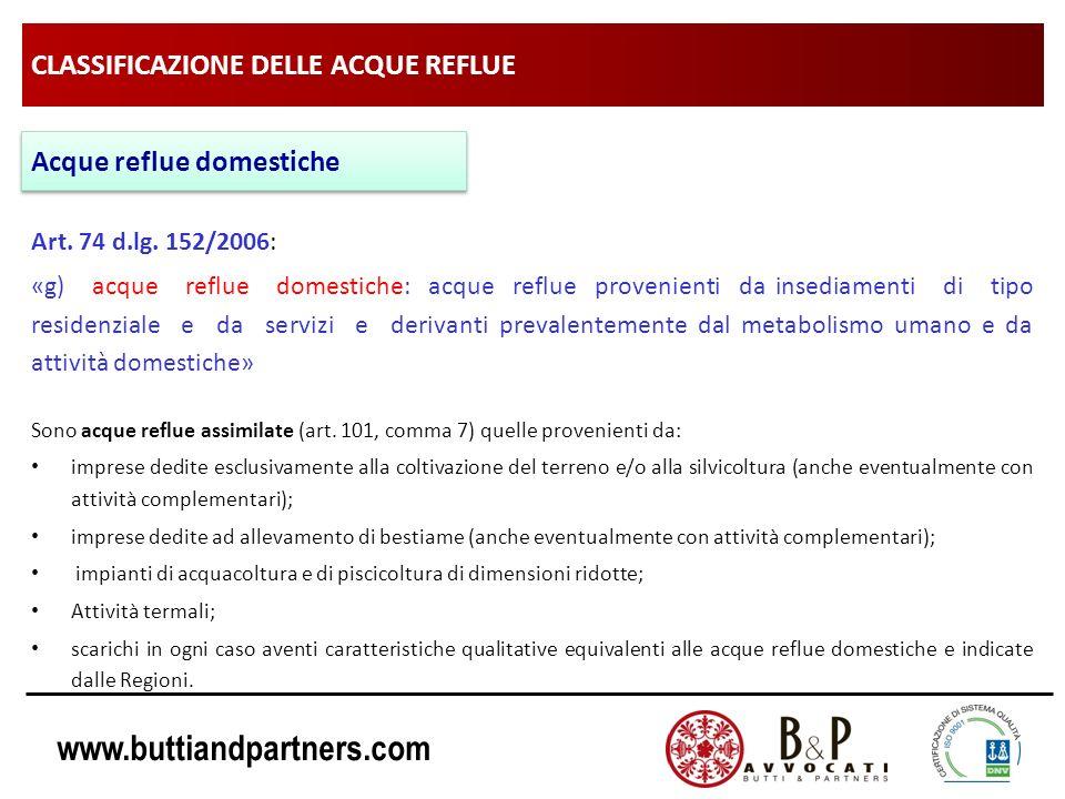 www.buttiandpartners.com CLASSIFICAZIONE DELLE ACQUE REFLUE Art. 74 d.lg. 152/2006: «g) acque reflue domestiche: acque reflue provenienti da insediame