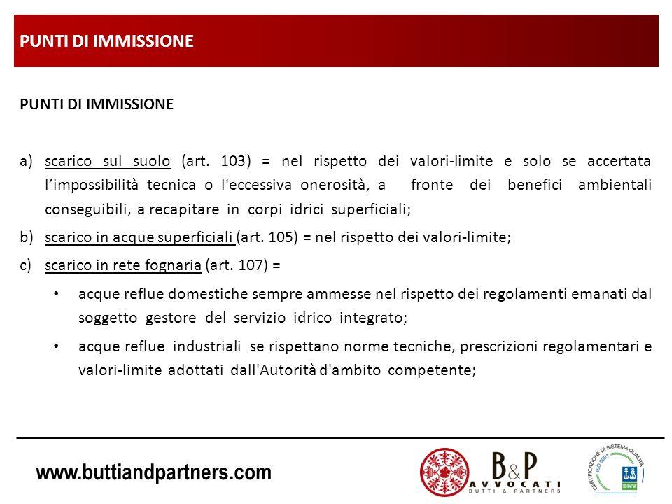 www.buttiandpartners.com PUNTI DI IMMISSIONE a)scarico sul suolo (art. 103) = nel rispetto dei valori-limite e solo se accertata limpossibilità tecnic