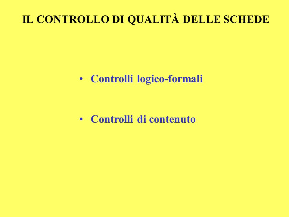 IL CONTROLLO DI QUALITÀ DELLE SCHEDE Controlli logico-formali Controlli di contenuto