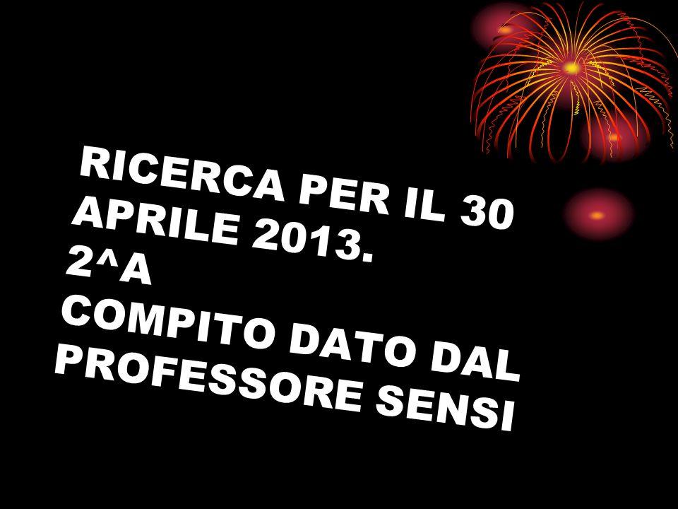 RICERCA PER IL 30 APRILE 2013. 2^A COMPITO DATO DAL PROFESSORE SENSI