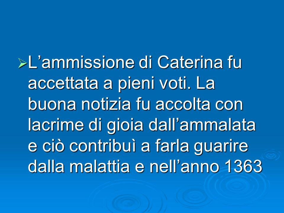 Lammissione di Caterina fu accettata a pieni voti.