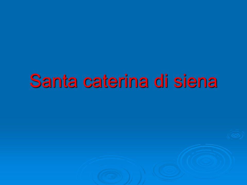 Biografia Caterina nacque a Siena, nel rione di Fontebranda nel 1347, figlia del tintore di panni di Jacopo Benincasa e di sua moglie Lapa Piacenti.