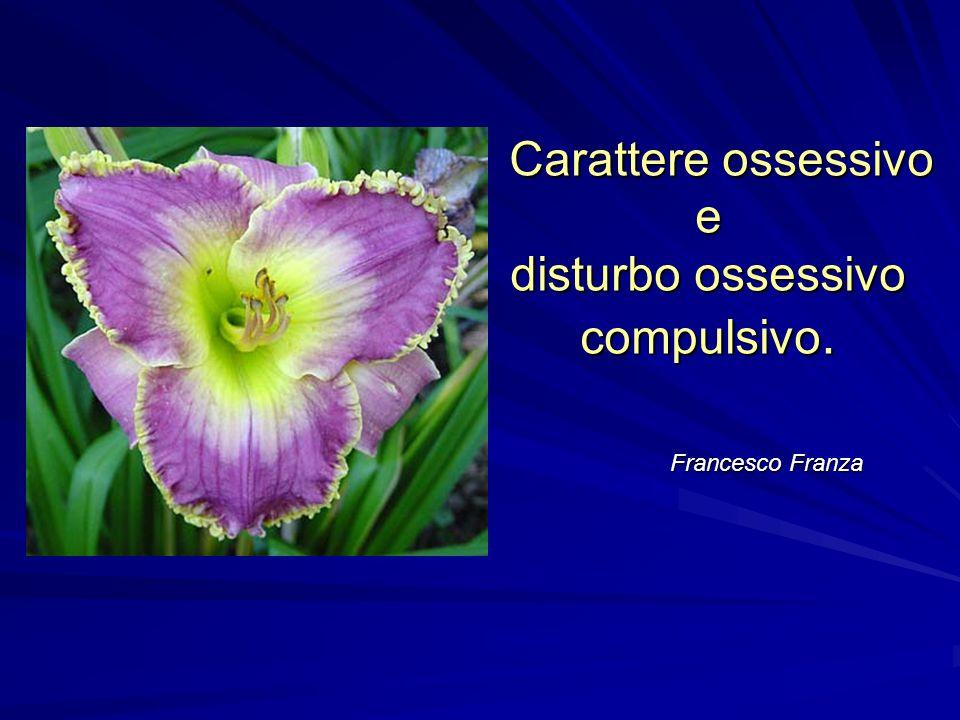 Francesco Franza Carattere ossessivo e disturbo ossessivo compulsivo.