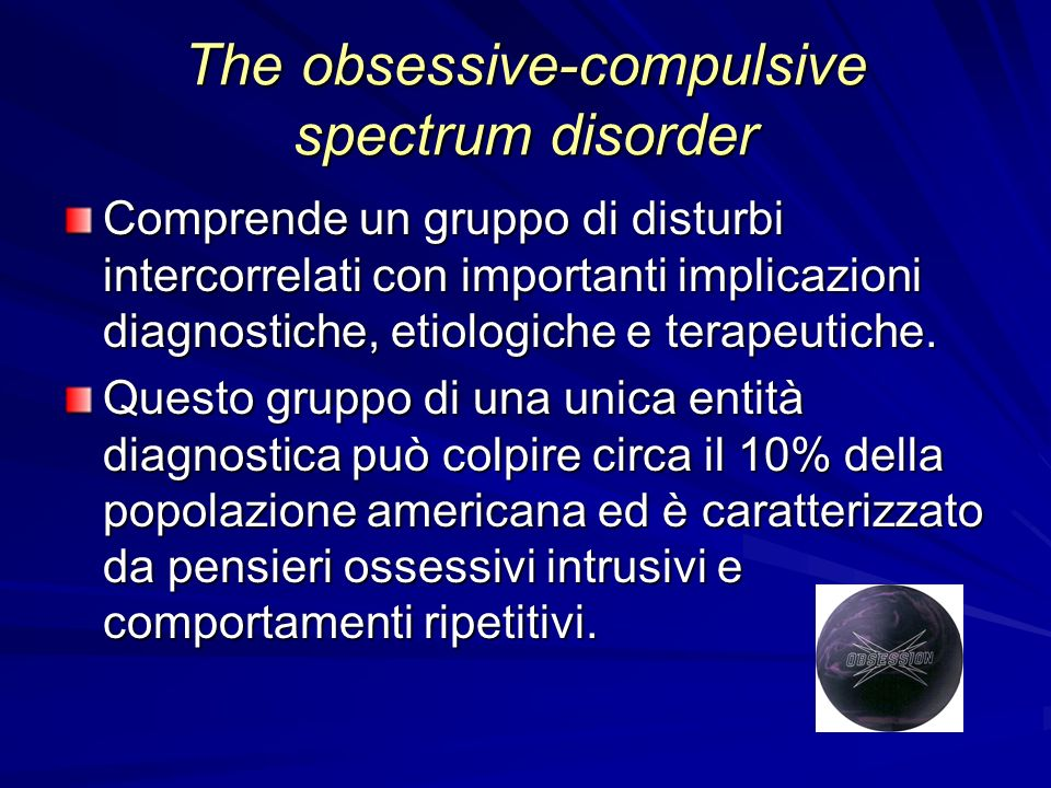 The obsessive-compulsive spectrum disorder Comprende un gruppo di disturbi intercorrelati con importanti implicazioni diagnostiche, etiologiche e tera