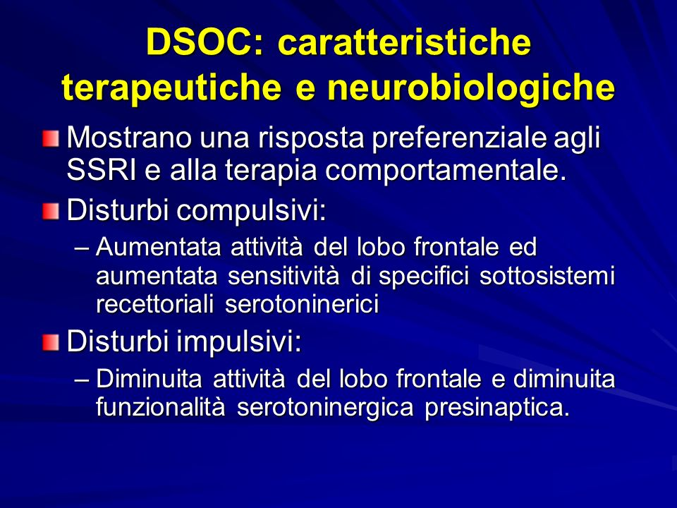 DSOC: caratteristiche terapeutiche e neurobiologiche Mostrano una risposta preferenziale agli SSRI e alla terapia comportamentale.