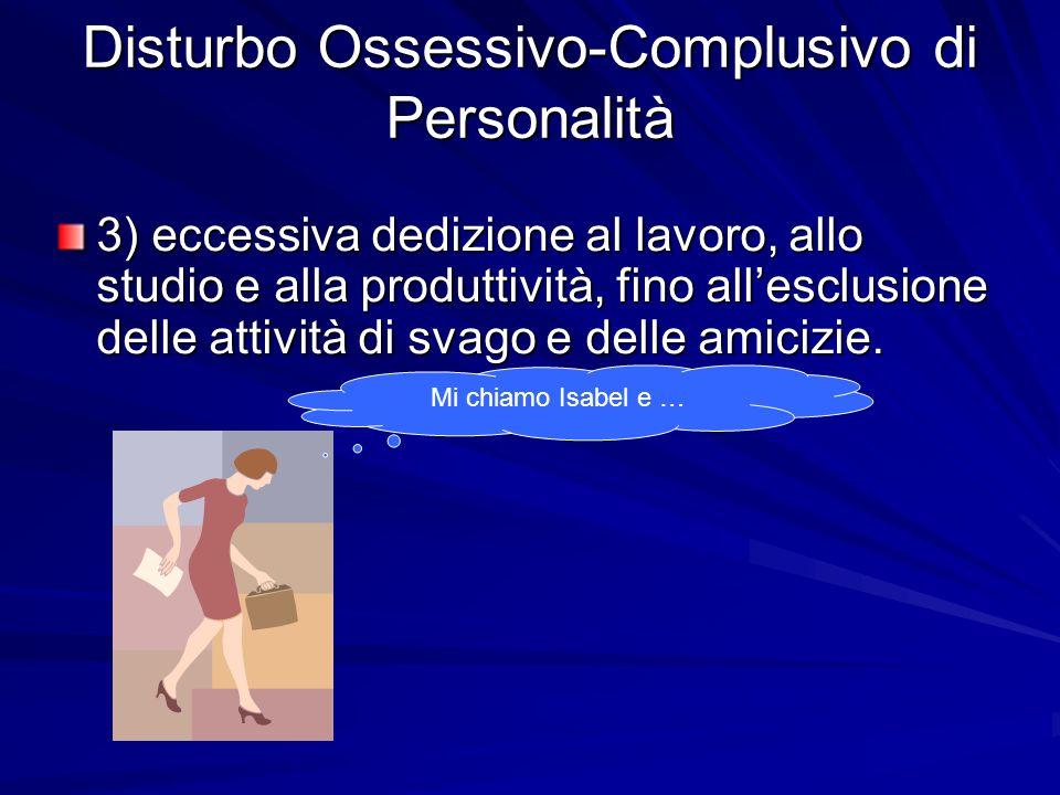 3) eccessiva dedizione al lavoro, allo studio e alla produttività, fino allesclusione delle attività di svago e delle amicizie.
