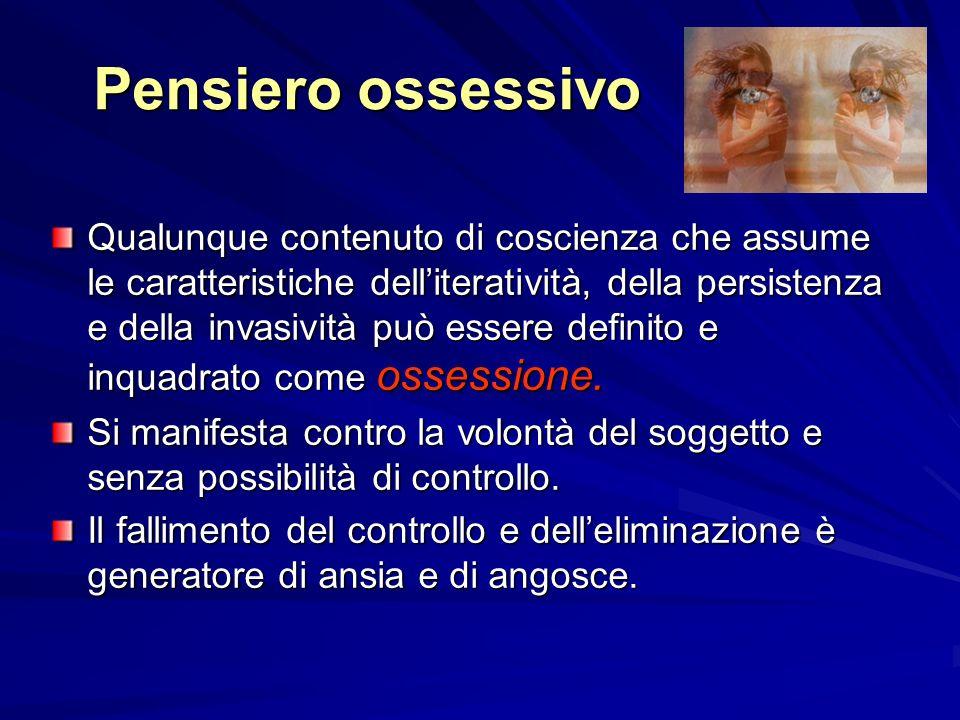 Pensiero ossessivo Qualunque contenuto di coscienza che assume le caratteristiche delliteratività, della persistenza e della invasività può essere definito e inquadrato come ossessione.
