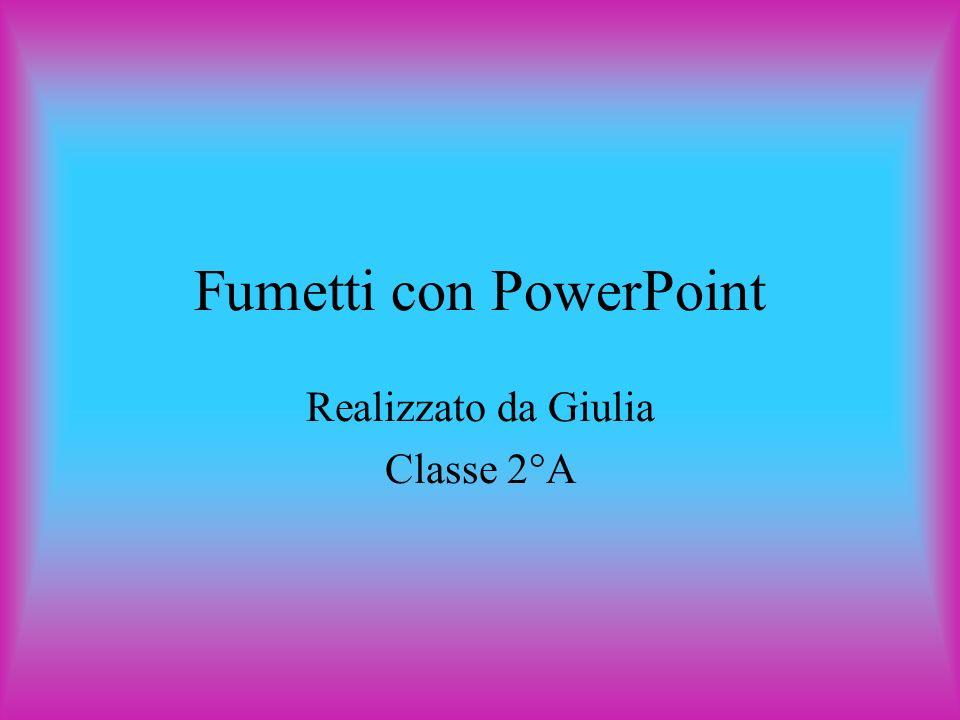 Fumetti con PowerPoint Realizzato da Giulia Classe 2°A