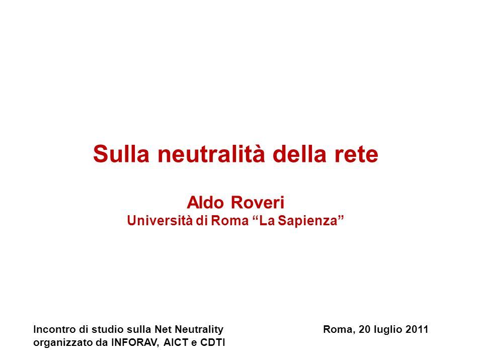 Sulla neutralità della rete Aldo Roveri Università di Roma La Sapienza Incontro di studio sulla Net NeutralityRoma, 20 luglio 2011 organizzato da INFORAV, AICT e CDTI