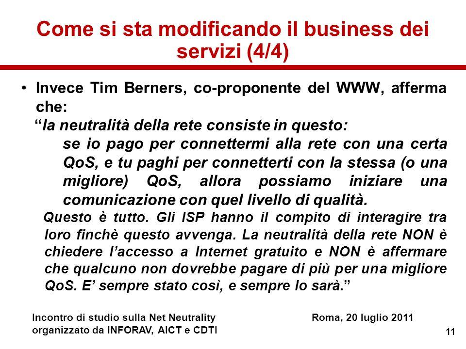 11 Incontro di studio sulla Net NeutralityRoma, 20 luglio 2011 organizzato da INFORAV, AICT e CDTI Invece Tim Berners, co-proponente del WWW, afferma