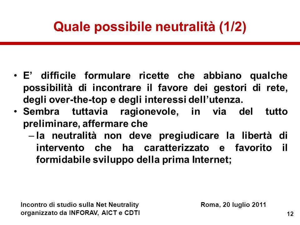 12 Incontro di studio sulla Net NeutralityRoma, 20 luglio 2011 organizzato da INFORAV, AICT e CDTI Quale possibile neutralità (1/2) E difficile formul
