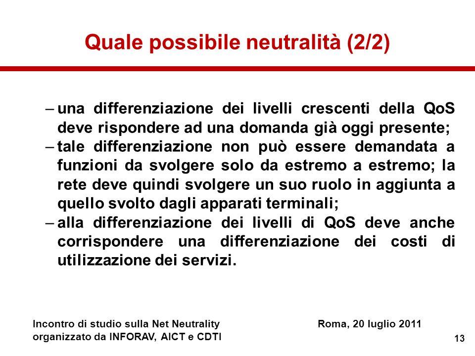 13 Incontro di studio sulla Net NeutralityRoma, 20 luglio 2011 organizzato da INFORAV, AICT e CDTI Quale possibile neutralità (2/2) –una differenziazi