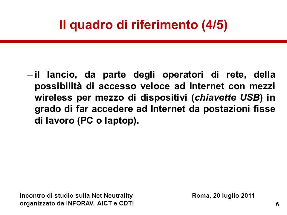 6 Incontro di studio sulla Net NeutralityRoma, 20 luglio 2011 organizzato da INFORAV, AICT e CDTI Il quadro di riferimento (4/5) –il lancio, da parte